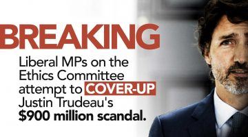 Liberal MPs on the Ethics Committee Attempt to Cover-Up Trudeau's $900M Scandal